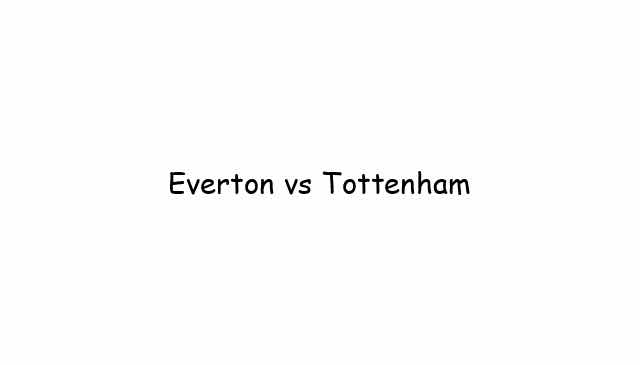 Everton vs Tottenham