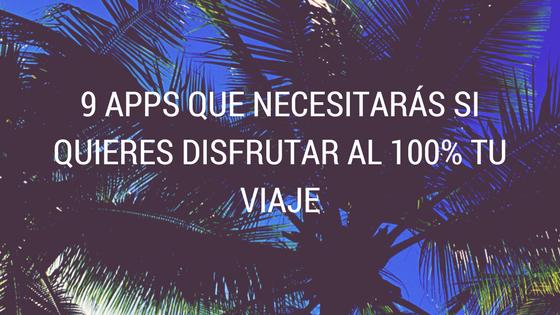 C:\Users\Jose Mota\Downloads\9 APPS QUE NECESITARÁS SI QUIERES DISFRUTAR AL 100% TU VIAJE (1).png