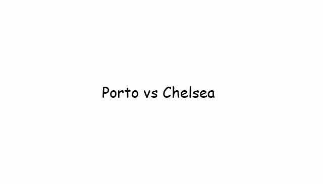 Porto vs Chelsea
