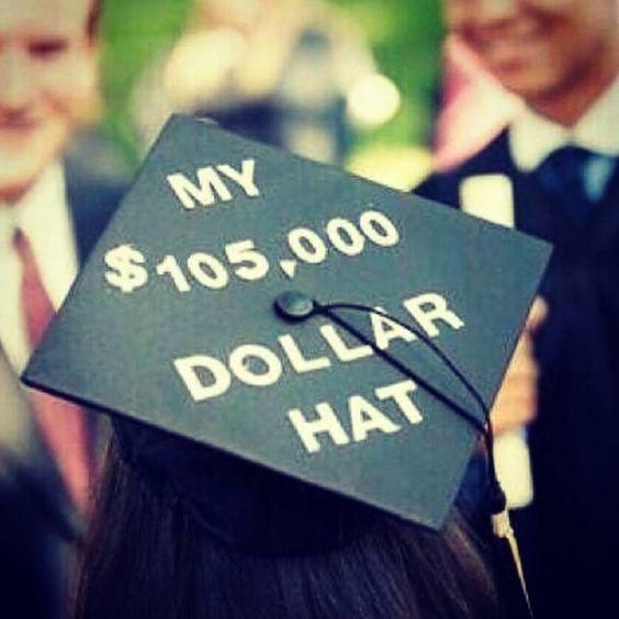 "A graduation cap that reads ""My $105,000 dollar hat."""