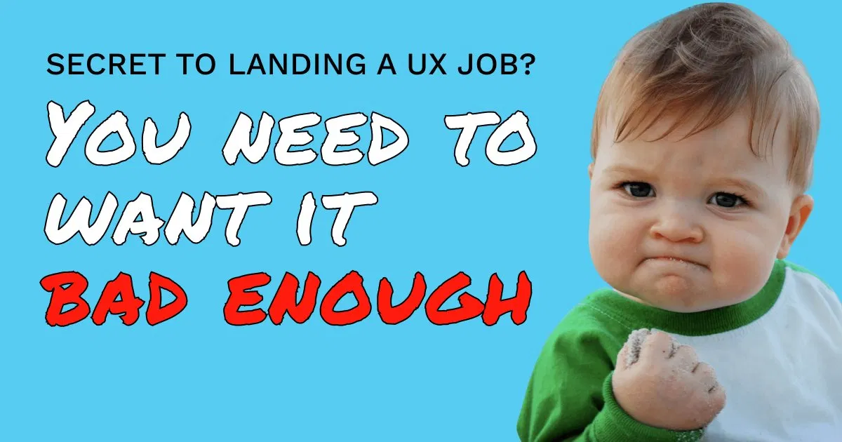 "Secret to landing a UX job? You need to want it bad enough. Image of ""Success Kid"""