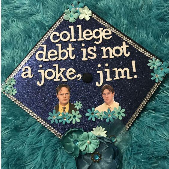 """A graduation cap that reads """"College debt is not a joke, Jim!"""""""