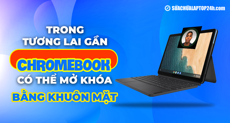 Chromebook có thể mở khóa bằng khuôn mặt