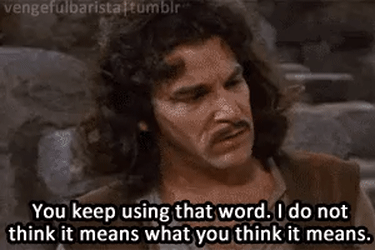 """Gif of the Princess Bride of Inigo Montoya saying, """"You keep using that word. I do not think it means what you think it means"""" to represent the difference between content and copywriting"""