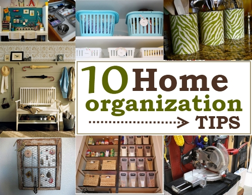 10 Tips for Home Organization Organizing Tips For Home on diy home tips, downsizing home tips, painting home tips, buying home tips, work at home tips,
