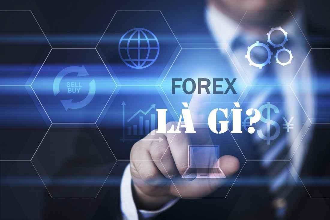 Forex là gì? Các sàn forex giao dịch tốt nhất trên thị trường Việt Nam mà bạn cần biết?