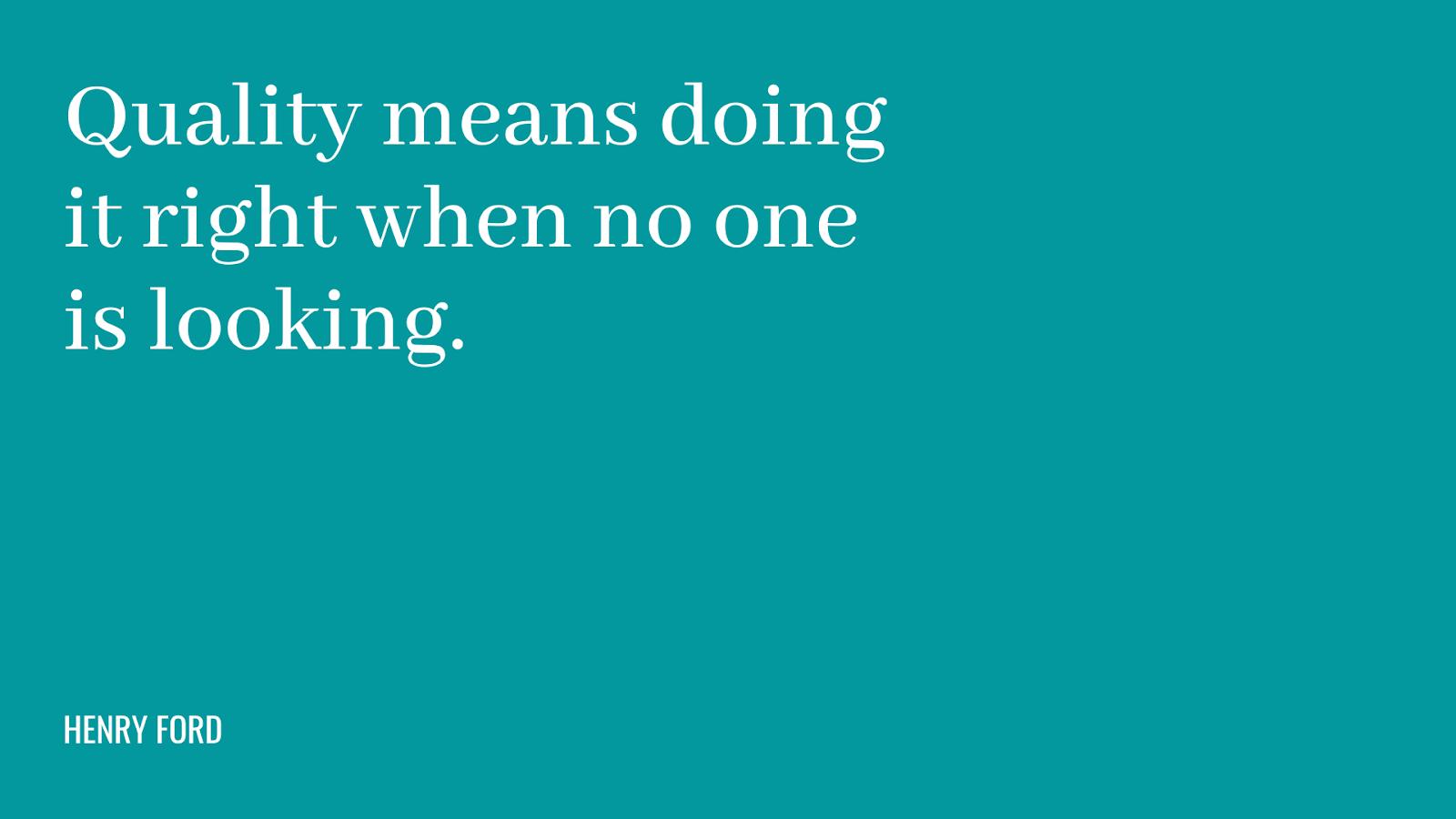 Cita: la calidad significa hacerlo bien cuando nadie está mirando