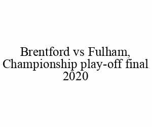 Brentford vs Fulham, Championship play-off final 2020