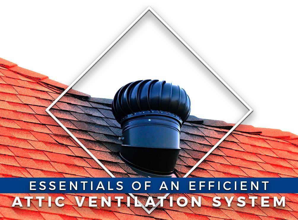 Essentials of an Efficient Attic Ventilation System