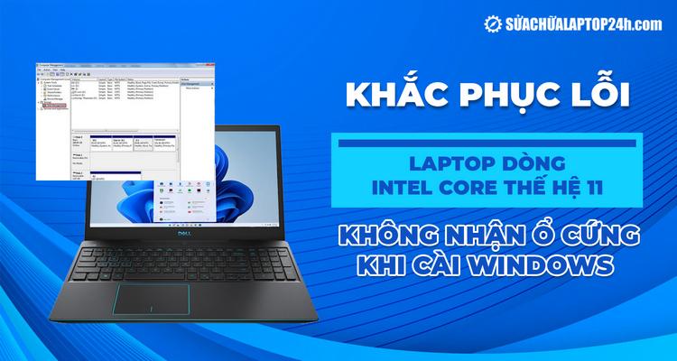 Hướng dẫn sửa lỗi laptop dòng Intel Core thế hệ 11 không nhận ổ cứng