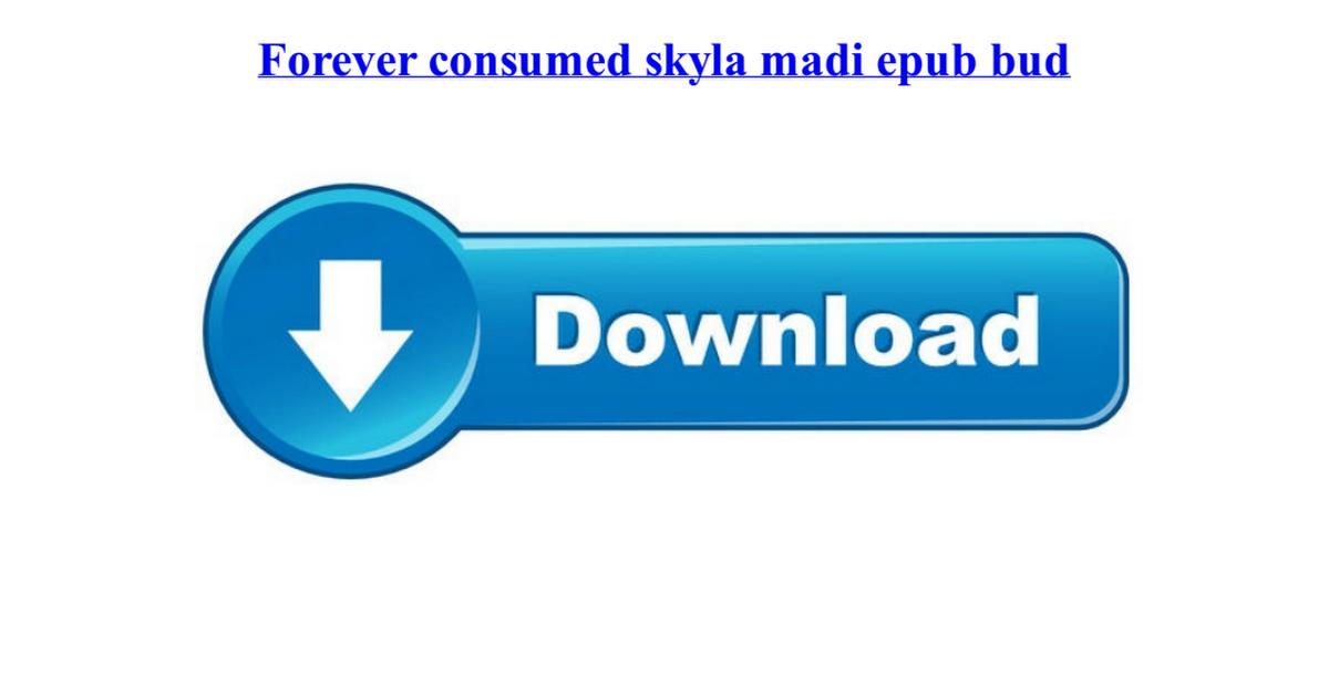 forever consumed skyla madi epub bud