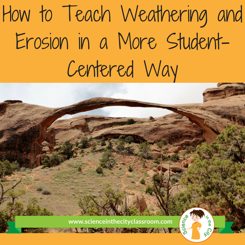 Tips, strategies and resources to teach weathering and erosion in a more student-centered, hands-on way.