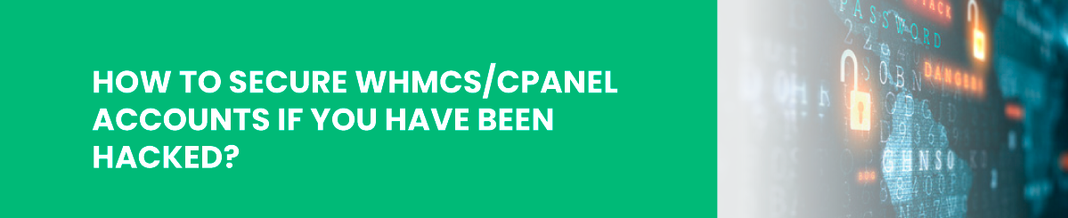 How to secure WHMCS/cPanel accounts if you have been hacked?