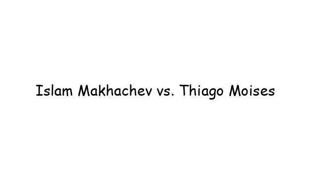 Islam Makhachev vs. Thiago Moises