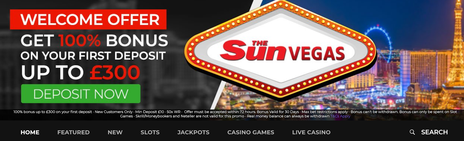 The Sun Vegas Casino has a first deposit cash welcome offer of 100% for deposits up to £300