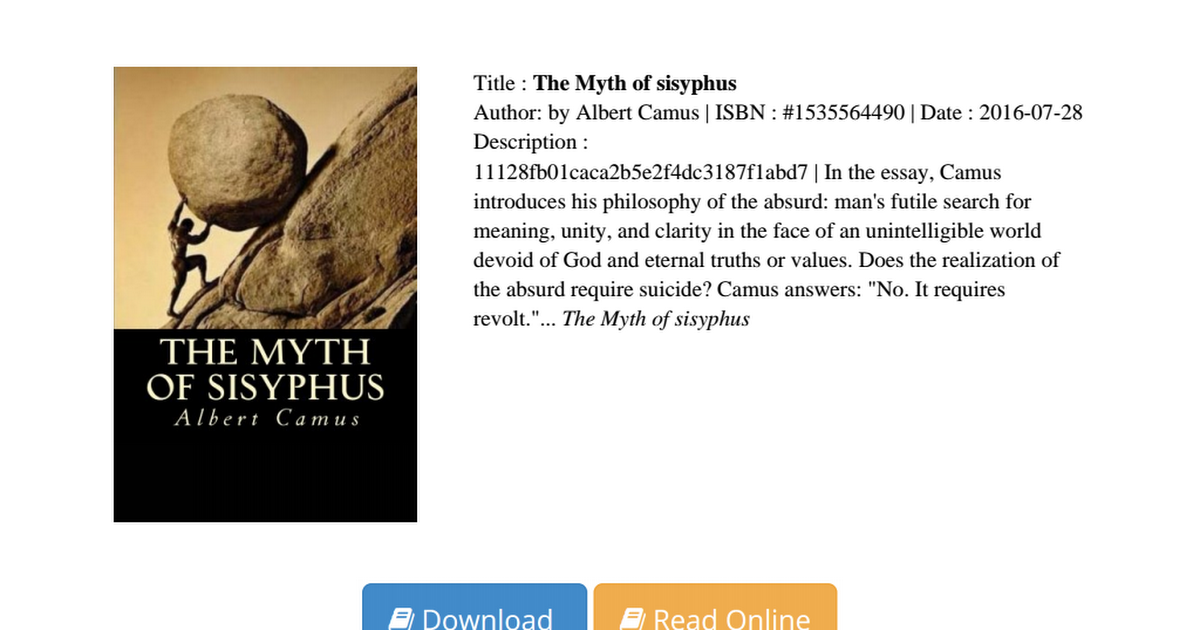albert camus 2 essay - albert camus' the myth of sisyphus albert camus' essay, 'the myth of sisyphus' is an insightful analysis of the classic work, 'the myth of sisyphus' in some regards camus' view of sisyphus can seem quite accurate and in tune with the original text, but based on camus' interpretation of the justness of sisyphus' punishment, it is clear that.