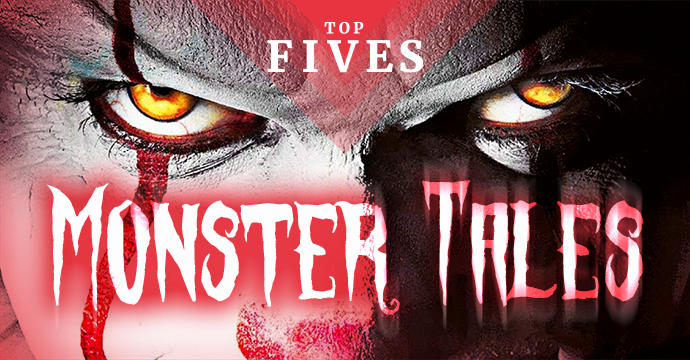 top five monster tales