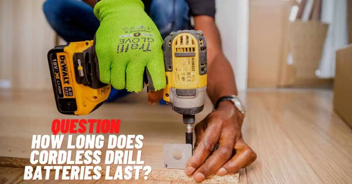 How Long Does Cordless Drill Battery Last?