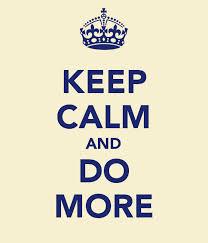 keep calm and do more