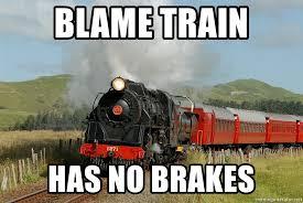 Blame train Has no brakes - Success Train   Meme Generator