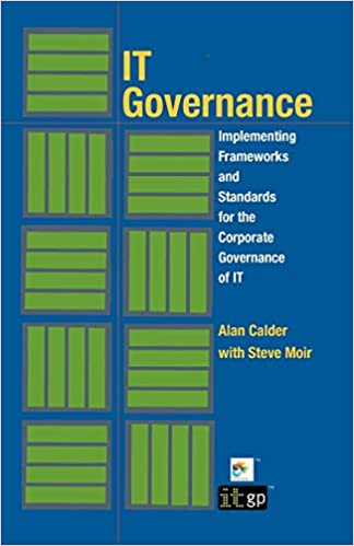 IT Governance: Implementing Frameworks and Standards for the Corporate Governance of IT by Alan Calder