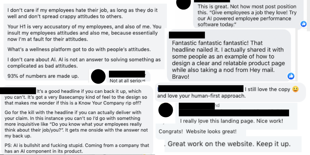 "Screenshots of several negative and positive comments received on social media (examples: I don't care if my employees hate their job as long as they do it well and don't spread their crappy attitudes to others"" and ""I sitll love the copy and love your human-first approach"""