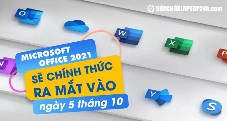 Đã rất gần đến ngày Microsoft Office 2021 ra mắt