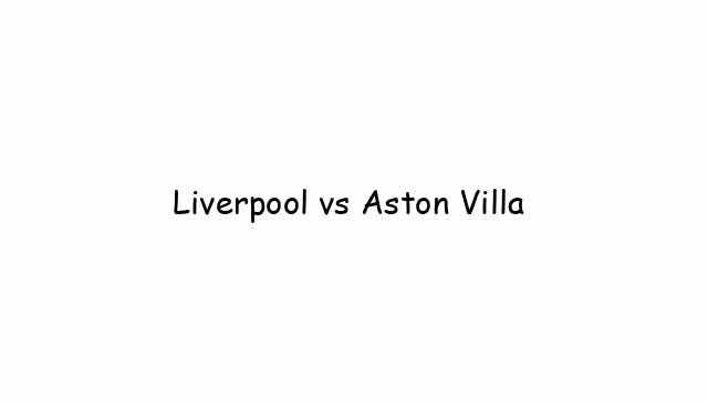 Liverpool vs Aston