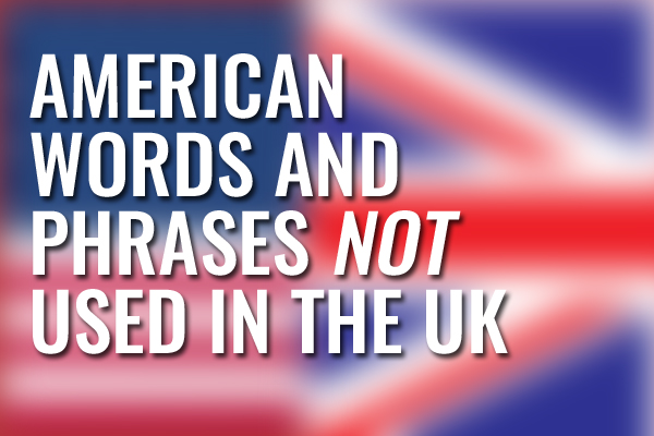 American Words Not Used in the UK.jpg
