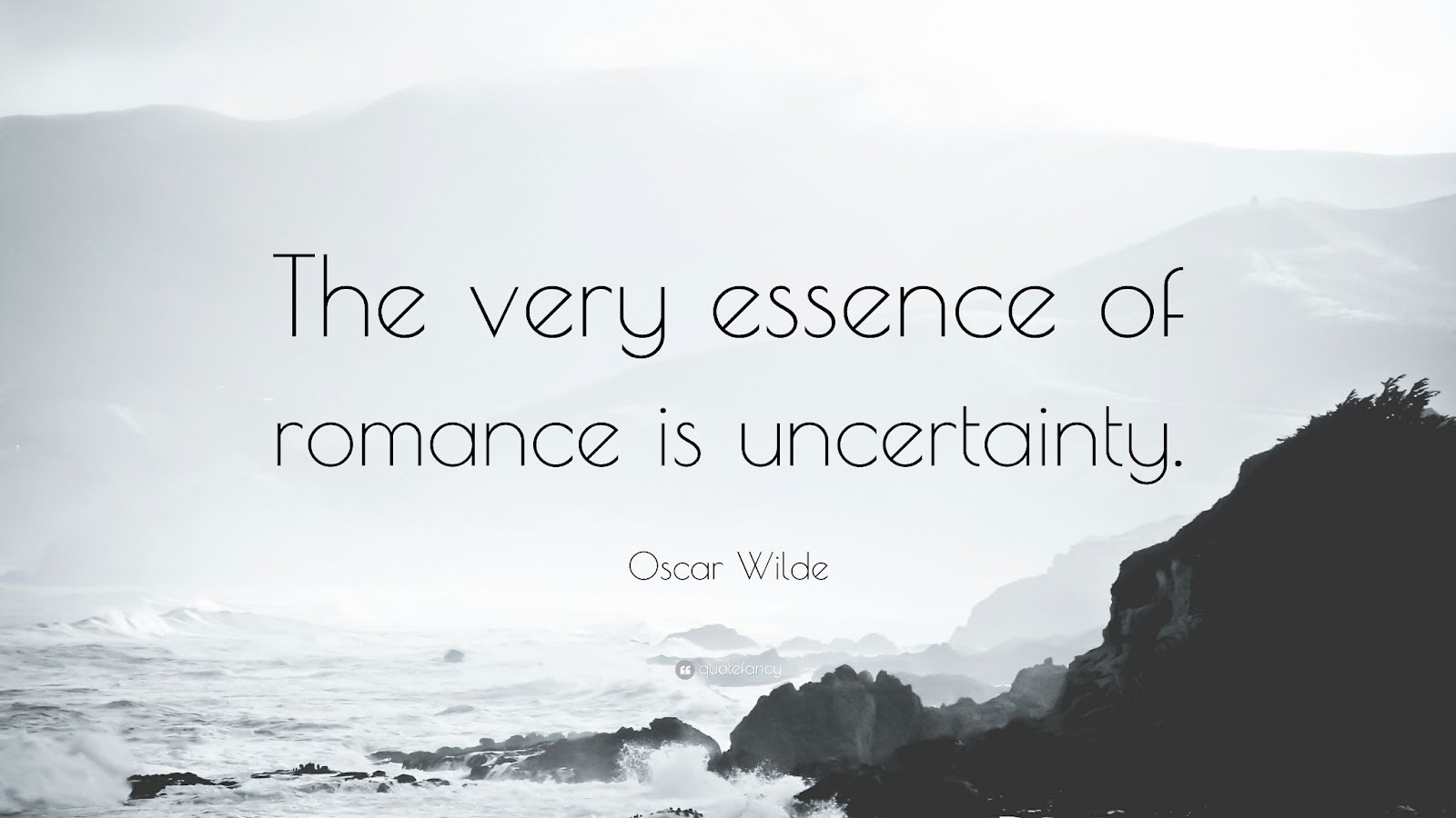The essence of romance is uncertainty