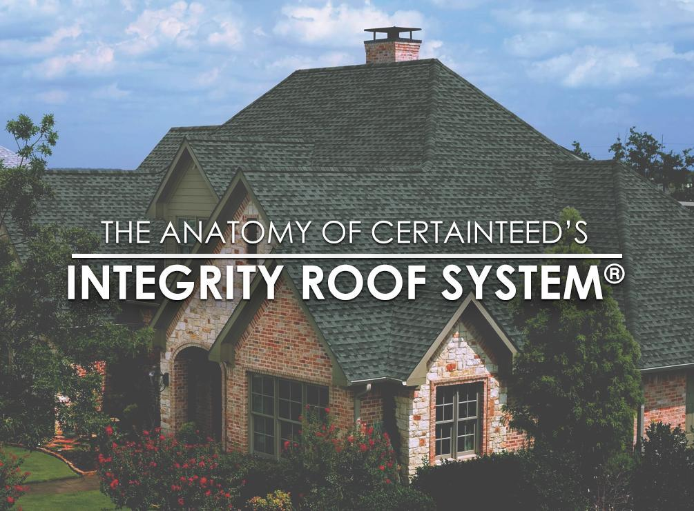 The anatomy of certainteed s integrity roof system for Integrity roofing and exteriors