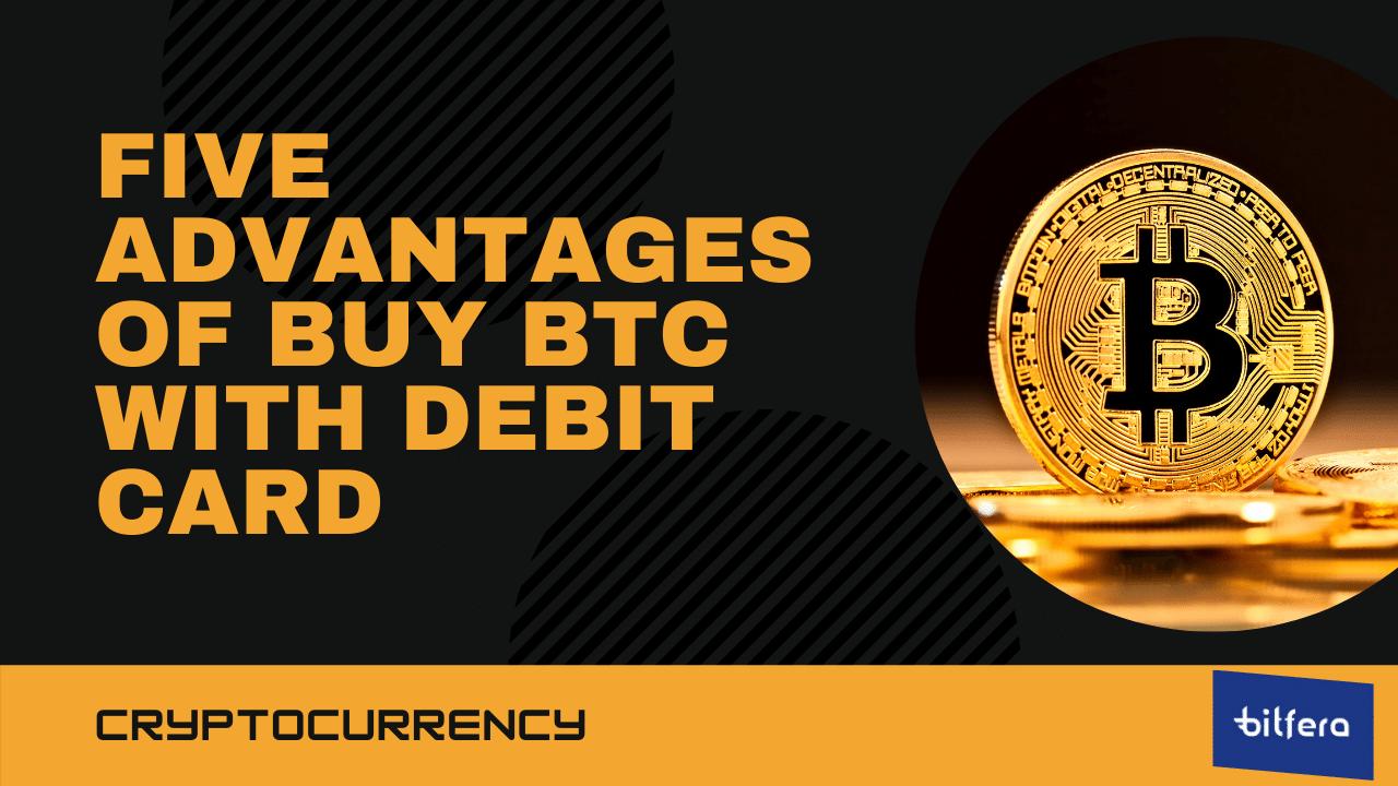 Advantages Of Buy BTC with Debit Card