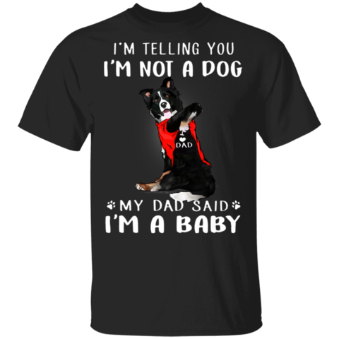 Border Collie I'm Telling You I'm Not a Dog T-Shirt I Love Dad Unique Father's Day Gifts