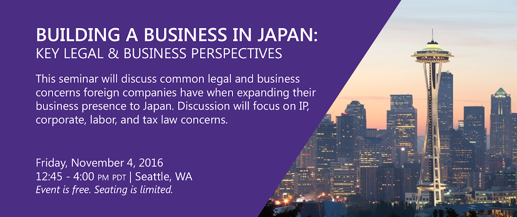 [Seattle Event] Building a Business in Japan: Key Legal & Business Perspectives - Seattle, WA on November 4, 2016 from 12:45-4:00 p.m.