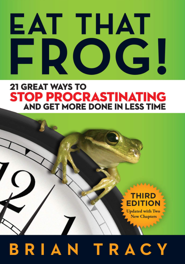 Eat that Frog! 21 Ways to Stop Procrastinating and Get More Done in Less Time by Brian Tracy