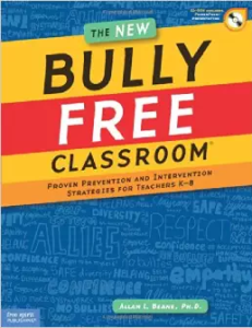 The Bully Free Classroom: Over 100 Tips and Strategies for Teachers K-8