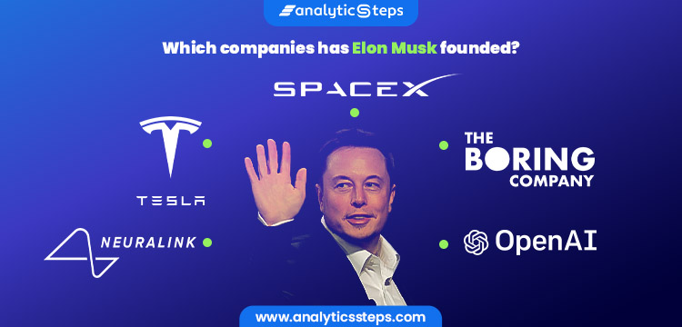 The image highlights the companies founded by Elon Musk namely, SpaceX, Tesla, The Boring Company, Neuralink and OpenAI