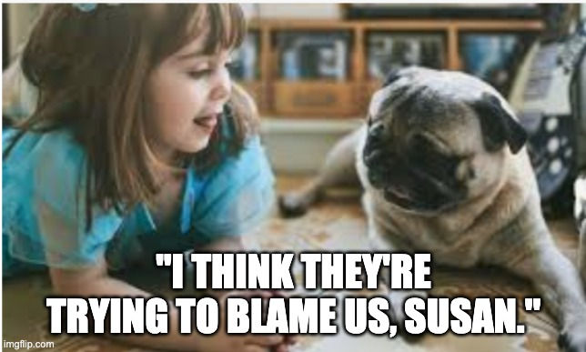 """little girl and pug, """"I think they're trying to blame us, Susan"""""""