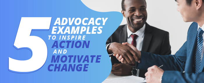 Get inspired to take action with these five advocacy examples.