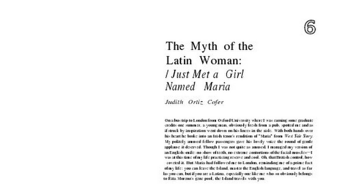 myth of a latin woman essay In the essay, the myth of the latin woman: i just met a girl named maria author judith ortiz cofer expresses her view of the stereotypes that she and other women of latin and hispanic descent have had to deal with over the years.