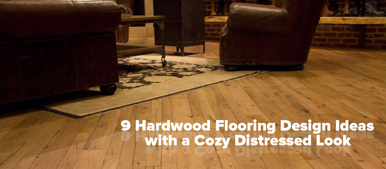Distressed Hardwood Flooring: 9 Design Ideas with a Cozy ...