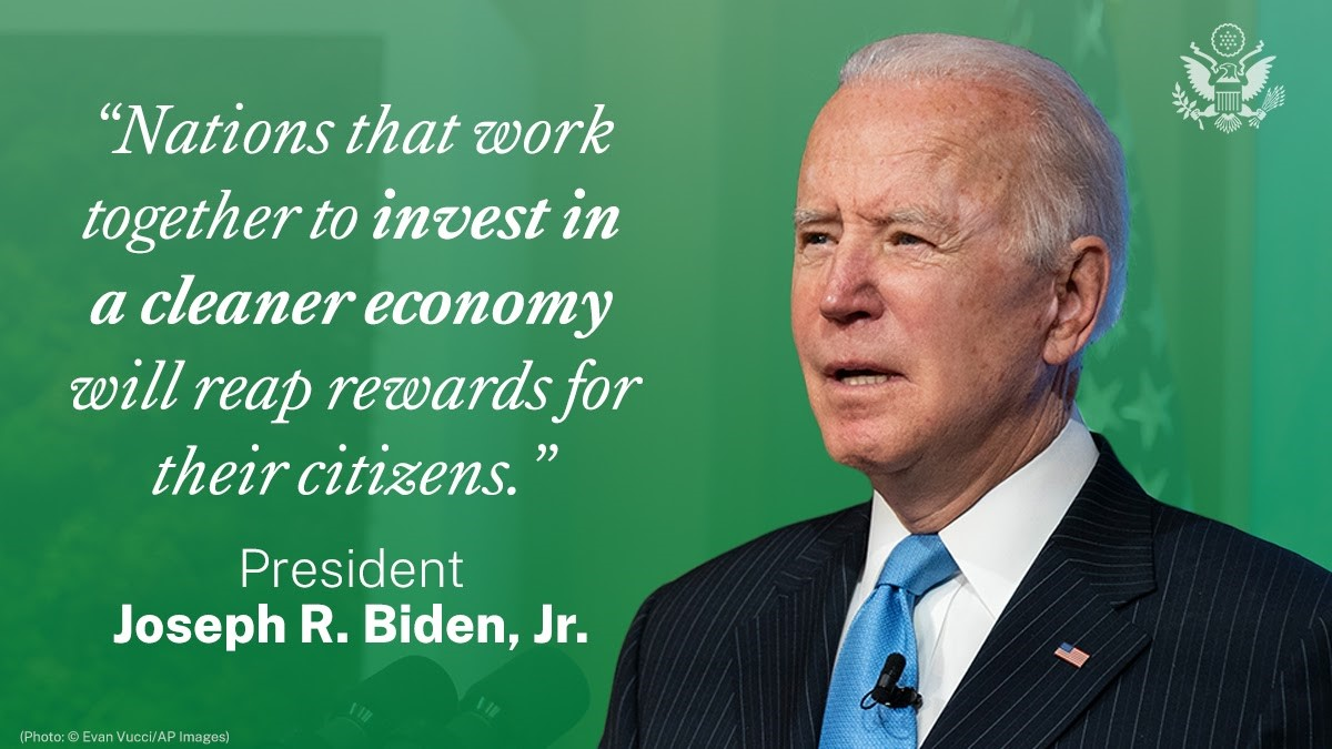 """""""Nations that work together to invest in a cleaner economy will reap rewards for their citizens."""" President Joseph R. Biden, Jr."""
