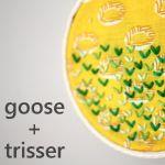 Goose and Trisser