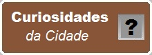 CURISOSIDADES da Cidade