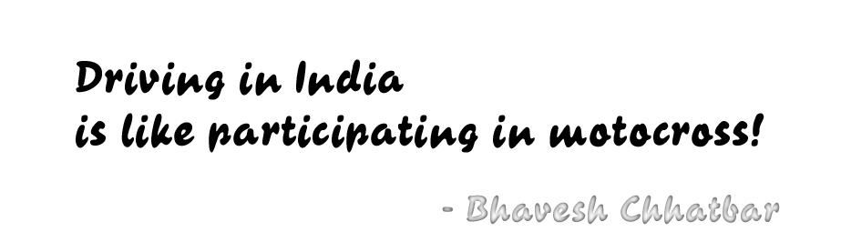 Driving in India is like participating in motocross! - Bhavesh Chhatbar