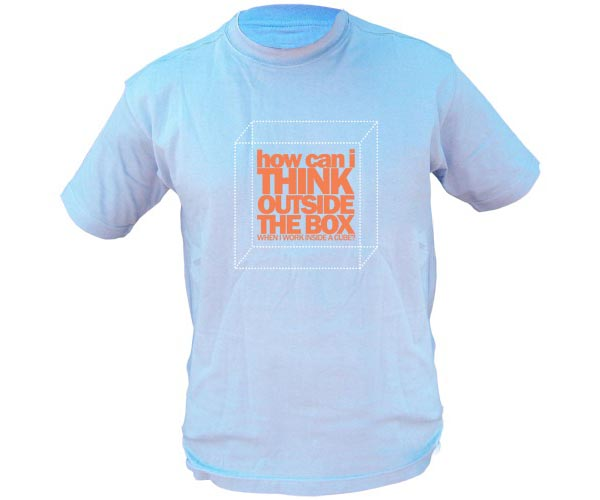 Funny T Shirt Quotes - How can I think outside the box when I work inside a cube
