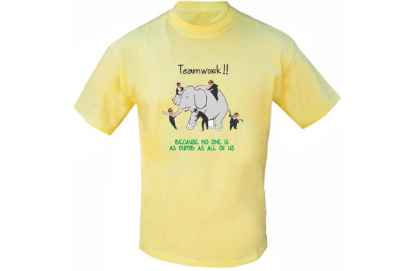 Funny T Shirt Quotes - Teamwork - Because no one is as dumb as all of us
