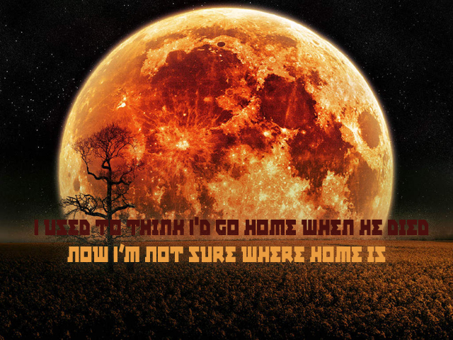 Secret 25 - Image: a large red moon or planet viewed over the horizon of another planet. Text: I used to think I'd go home when he died. Now I'm not sure where home is. Font: vaguely futuristic.