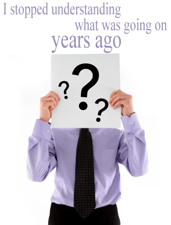 Secret 29 - Image: a person in a button-down shirt and tie holding a sign covered with question marks in front of their face. Text: I stopped understanding what was going on years ago. Font: serif.