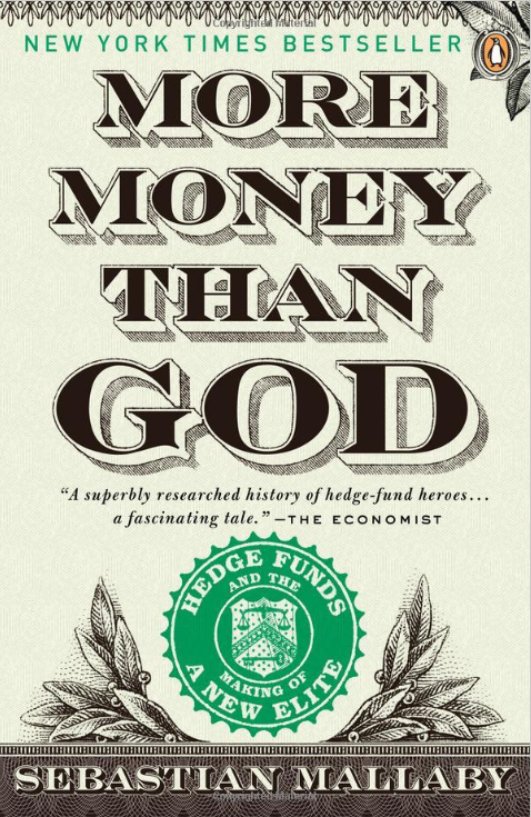 More Money Than God: Hedge Funds and the Making of a New Elite by Sebastian Mallaby